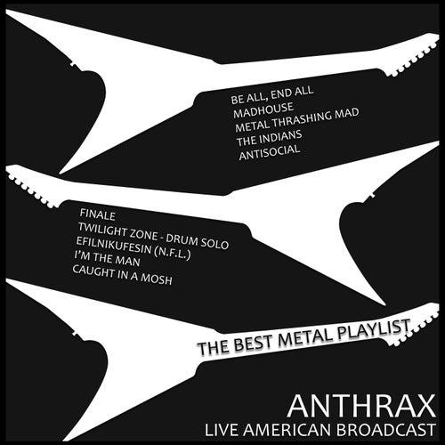 Anthrax - Live American Broadcast - The Best Metal Playlist (Live) von Anthrax