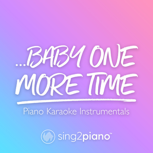 ...Baby One More Time (Piano Karaoke Instrumentals) by Sing2Piano (1)
