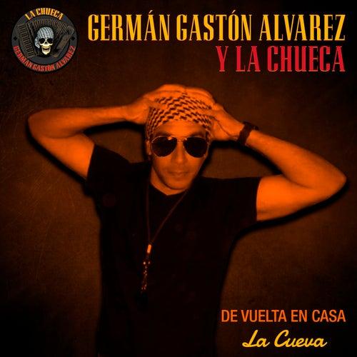 De Vuelta en Casa, la Cueva de Germán Gastón Álvarez y La Chueca