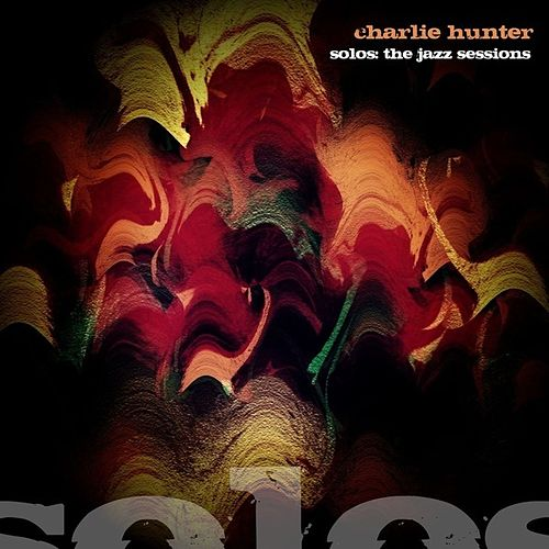 Charlie Hunter : Solos (The Jazz Sessions) de Charlie Hunter