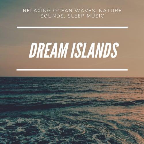 Dream Islands - Relaxing Ocean Waves, Nature Sounds, Sleep Music von Zen Spa Music Relaxation Gamma