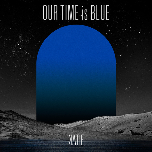 Our Time is Blue by Katie
