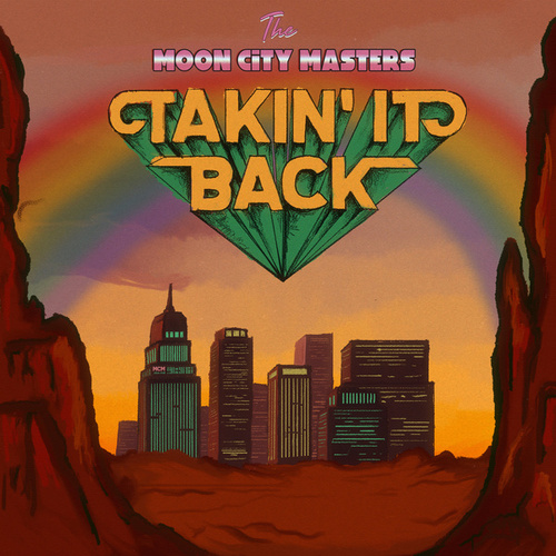 Takin' it Back by The Moon City Masters