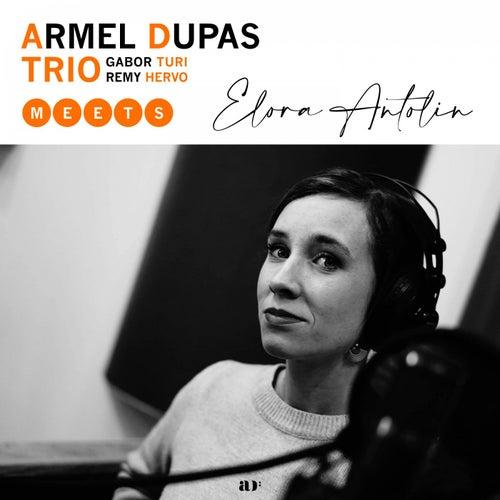 Armel Dupas Trio Meets Elora Antolin by Armel Dupas Trio