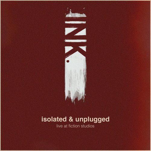 Isolated & Unplugged (Live at Fiction Studios) de InK