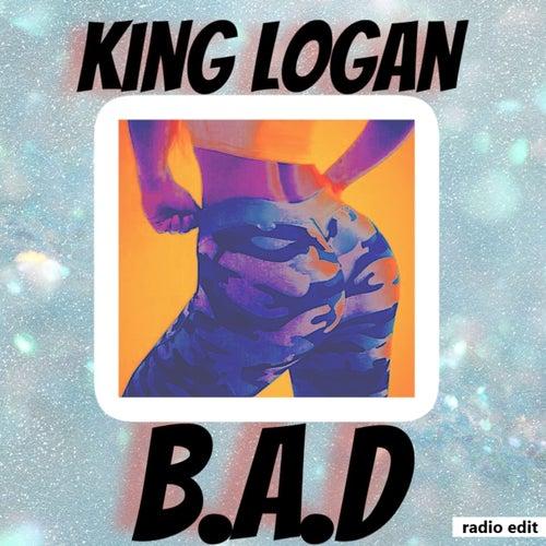 B.A.D (Radio Edit) by King Logan