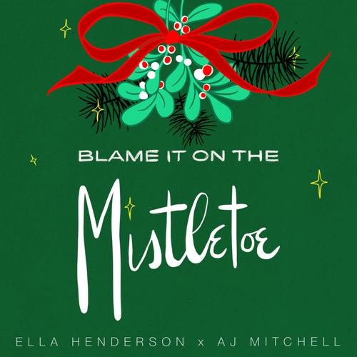 Blame It On The Mistletoe by Ella Henderson