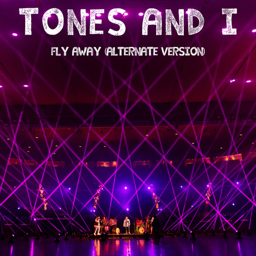 Fly Away (Alternate Version) by Tones and I
