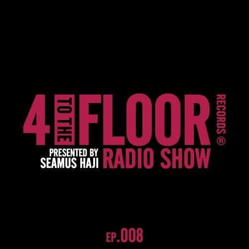 4 To The Floor Radio Episode 008 (presented by Seamus Haji) (DJ Mix) de Various Artists
