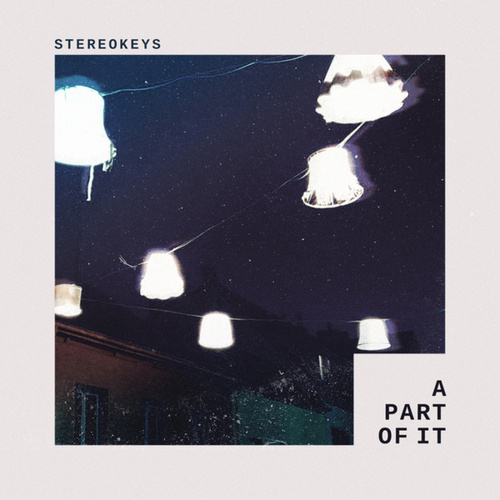 A Part Of It by Stereokeys