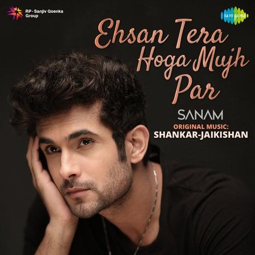 Ehsan Tera Hoga Mujh Par - Single by Sanam