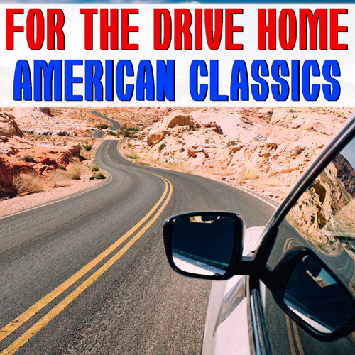 For The Drive Home American Classics by Various Artists