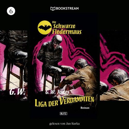Liga der Verdammten - Die Schwarze Fledermaus, Folge 6 (Ungekürzt) von GW Jones