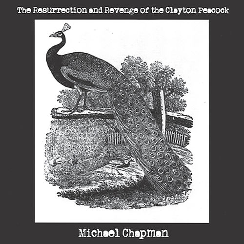 The Resurrection and Revenge Of the Clayton Peacock by Michael Chapman
