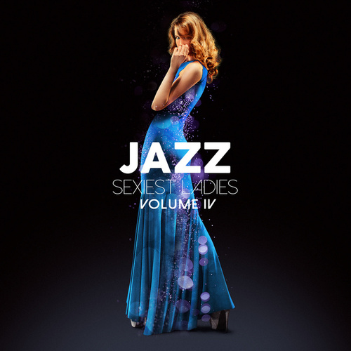 Jazz Sexiest Ladies, Vol. 4 by Various Artists