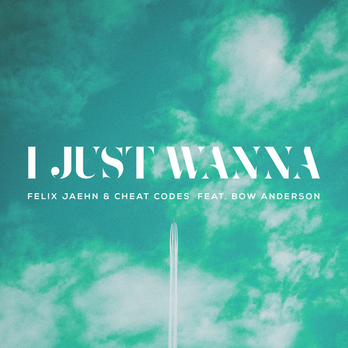 I Just Wanna by Felix Jaehn
