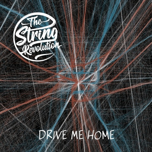 Drive Me Home by The String Revolution