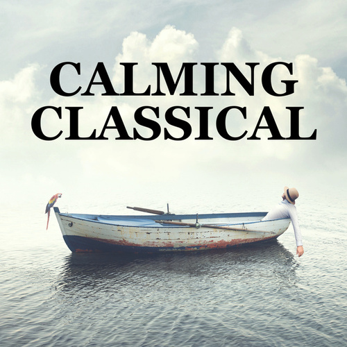 Calming Classical by Various Artists