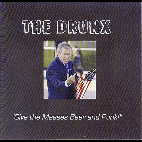 Give the Masses Beer and Punk! by The Drunx