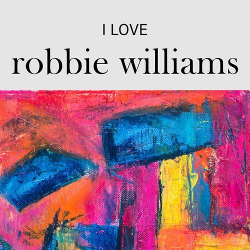 I Love Robbie Williams by Jack W