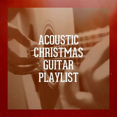 Acoustic Christmas Guitar Playlist by Acoustic Christmas, Acoustic Christmas Project, The Christmas Guitar Band