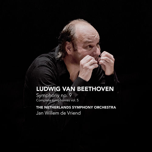 Beethoven: Symphony No. 9 - Complete Symphonies, Vol. 5 by Jan Willem de Vriend