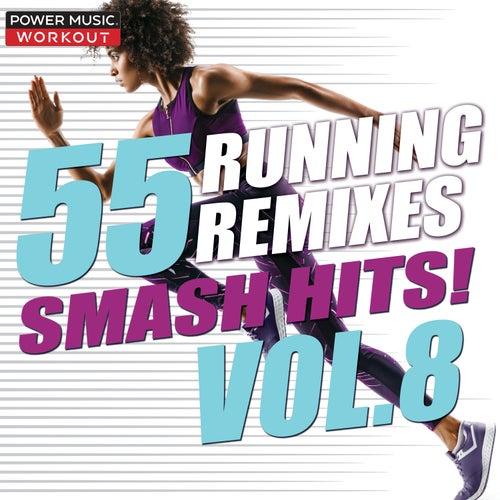 55 Smash Hits! Running Remixes Vol. 8 by Power Music Workout