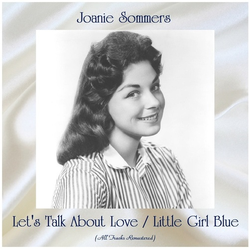 Let's Talk About Love / Little Girl Blue (All Tracks Remastered) by Joanie Sommers