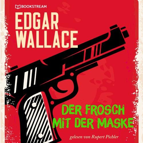 Der Frosch mit der Maske (Ungekürzt) von Edgar Wallace