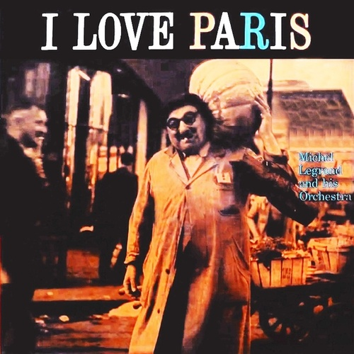 I Love Paris by Michel Legrand