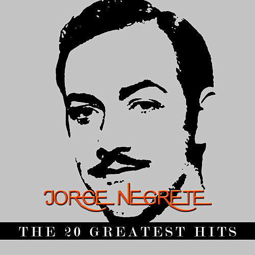 Jorge Negrete - The 20 Greatest Hits by Jorge Negrete