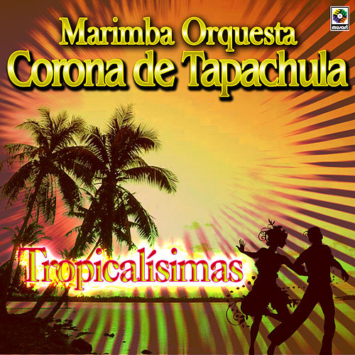 Tropicalísimas de Marimba Orquesta Corona De Tapachula