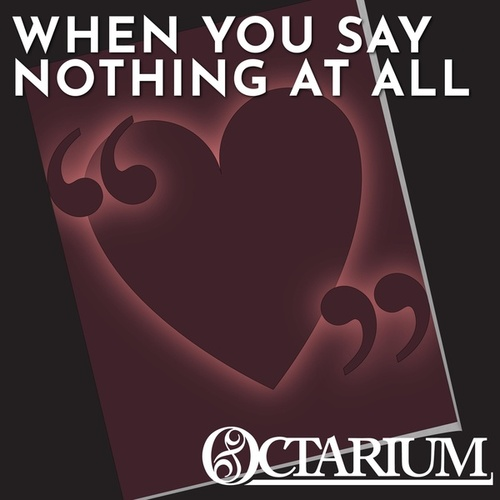When You Say Nothing at All by Octarium