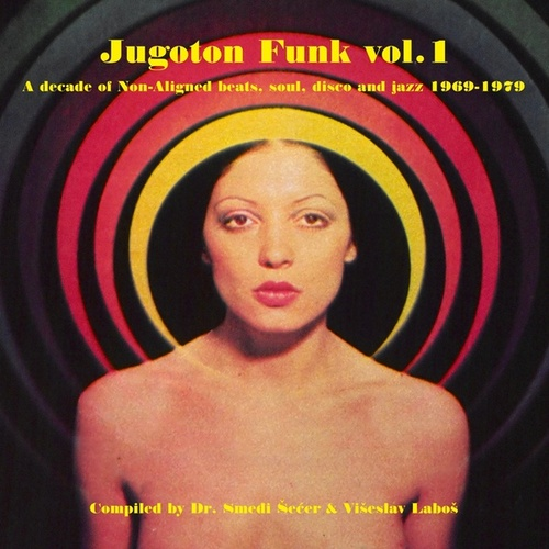Jugoton funk Vol. 1 - a decade of non-aligned beats, soul and jazz 1969-1979 by Razni Izvođači