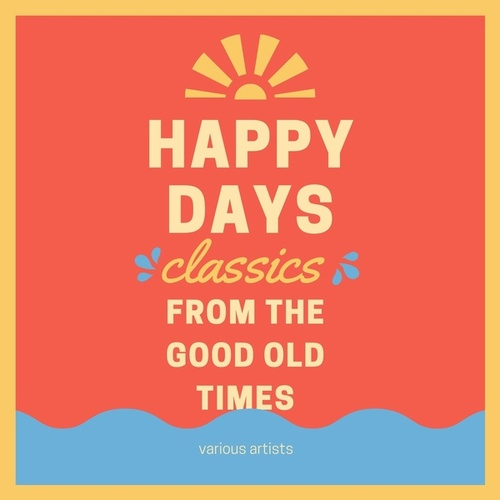Happy Days (Classics from the Good Old Times) by Various Artists