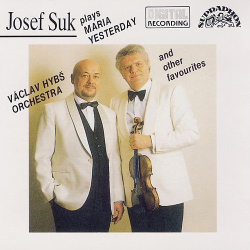 Suk Plays Maria, Yesterday And Other Favourities by Josef Suk