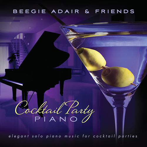 Cocktail Party Piano: Elegant Solo Piano Music for Cocktail Parties van Beegie Adair