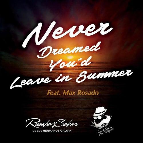 Never Dreamed You'd Leave in Summer (feat. Max Rosado) de Rumba y Sabor de los Hermanos Galvan