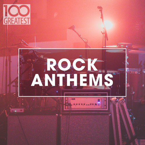 100 Greatest Rock Anthems by Various Artists