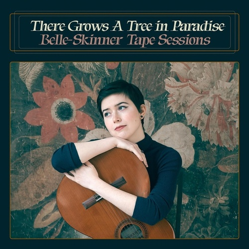 There Grows a Tree in Paradise: Belle-Skinner Tape Sessions by Belle-Skinner