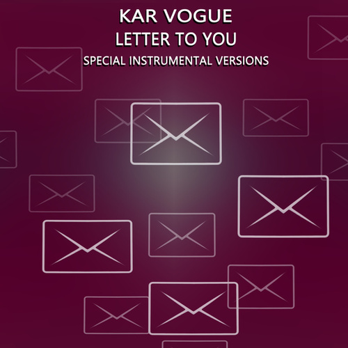 Letter To You (Special Instrumental Versions) by Kar Vogue