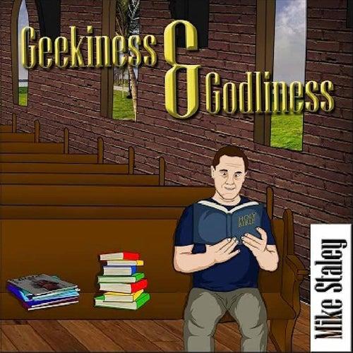 Geekiness & Godliness de Mike Staley