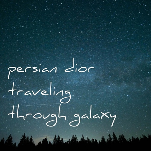 Traveling Through Galaxy by Persian Dior