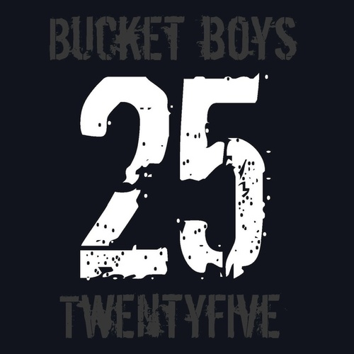 Twentyfive by Bucket Boys