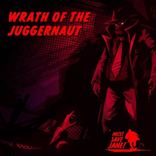 Wrath Of The Juggernaut fra Must Save Jane