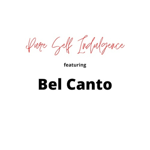 Pure Self Indulgence de Bel Canto