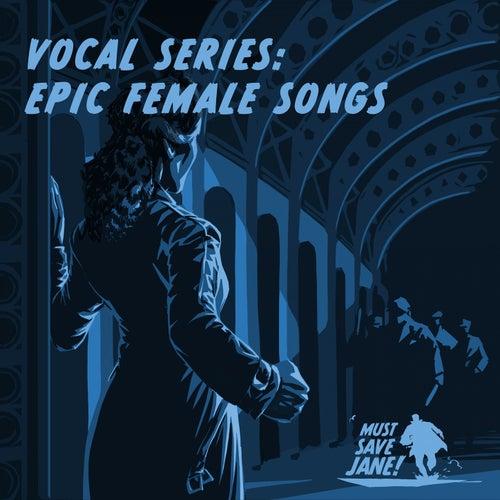 Vocal Series: Epic Female Songs von Must Save Jane