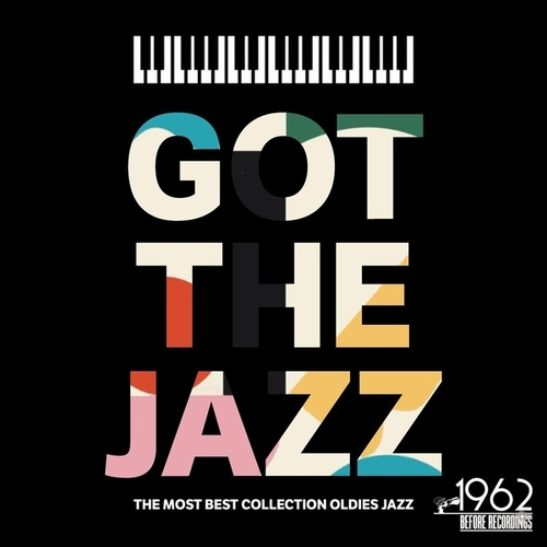 Got the Jazz (The Most Best Collection Oldies Jazz) by Various Artists