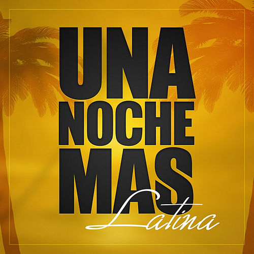 Una Noche Mas ... Latina by Various Artists