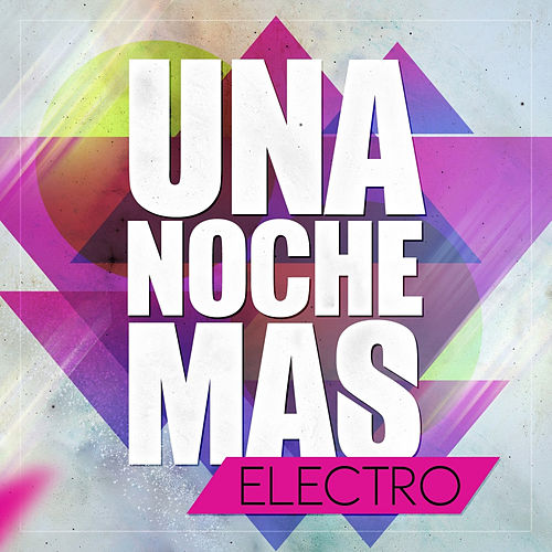 Una Noche Mas ... Electro by Various Artists